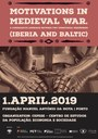 """Seminário Internacional """"Motivations in Medieval War. A Comparative Approach Between Two Territorial Peripheries (Iberia and Baltic)"""""""
